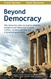 Beyond Democracy: Why democracy does not lead to solidarity, prosperity and liberty but to social conflict, runaway spending and a tyrannical government.
