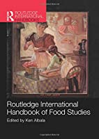 Routledge International Handbook of Food Studies (Routledge International Handbooks)