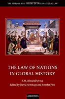 The Law of Nations in Global History (The History and Theory of International Law)