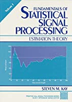 Fundamentals of Statistical Processing, Volume I: Estimation Theory (Prentice-hall Signal Processing Series)