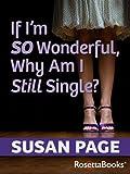 If I'm so Wonderful, Why Am I Still Single (English Edition)