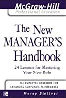 The New Manager's Handbook: 24 Lessons for Mastering Your New Role (The McGraw-Hill Professional Education Series)