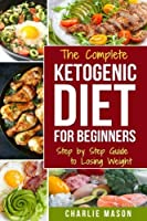 Ketogenic Diet for Beginners: Lose a Lot of Weight Fast Using Your Body's Natural Processes (Diet Ketogenic Weight Loss Recipes Beginners Guide Lose Carb) [並行輸入品]