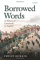 Borrowed Words: A History of Loanwords in English by Philip P. Durkin(2014-04-01)