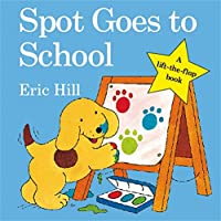 Spot Goes to School (Spot - Original Lift The Flap)