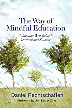 The Way of Mindful Education: Cultivating Well-Being in Teachers and Students (Norton Books in Education) by [Rechtschaffen, Daniel]