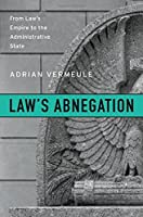 Law's Abnegation: From Law's Empire to the Administrative State
