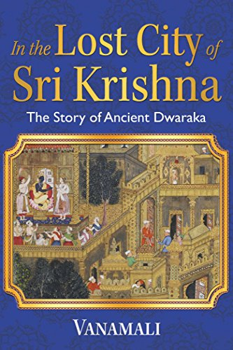 In the Lost City of Sri Krishna: The Story of Ancient Dwaraka (English Edition)