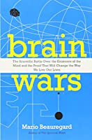 Brain Wars: The Scientific Battle Over the Existence of the Mind and the Proof that Will Change the Way We Live Our Lives by Mario Beauregard(2013-05-07)