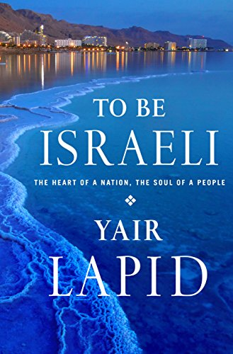 To Be Israeli: The Heart of a Nation, the Soul of a People (English Edition)