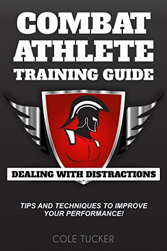 Download Combat Athlete Training Guide: Dealing With Distractions (English Edition) B01C0FCI02