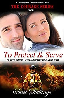 To Protect & Serve: A Contemporary Christian Romance Novel (The Courage Series, Book 1) by [Stallings, Staci]