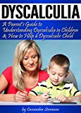 Dyscalculia: A Parent's Guide to Understanding Dyscalculia in Children and How to Help a Dyscalculic Child (English Edition)