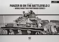 Panzer III on the Battlefield 2 (World War Two Photobook)