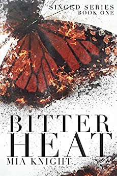 Bitter Heat (Singed Series Book 1) by [Knight, Mia]