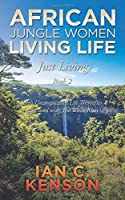 AFRICAN JUNGLE WOMEN LIVING LIFE Just Living Book 2: Sara's Uncomplicated Life Thereafter Associated with The White Man