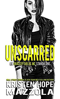 Unscarred: An Unacceptables MC Standalone Romance by [Mazzola, Kristen Hope]