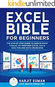 Excel Bible for Beginners: The Step by Step Guide to Create Pivot Tables to Perform Excel Data Analysis and Data Crunching (English Edition)