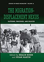 The Migration-Displacement Nexus: Patterns, Processes, and Policies (Forced Migration)
