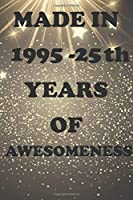 MADE IN 1995 - 25th YEARS OF AWESOMENESS: Birthday Book Gift : Blank Lined Journal Notebook, 100 Pages, Soft Matte Cover, 6 x 9 In