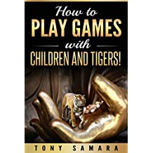 How to Play Games with Children and Tigers!: Healing & Transformative, Self-Help Spiritual Practices for Creating Happy, Joyous, Positive, Peaceful, Kind & Loving Family Constellations