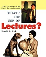 What's the Use of Lectures? (Jossey Bass Higher & Adult Education Series)