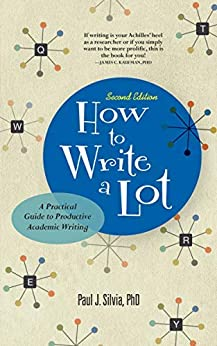 How to Write a Lot: A Practical Guide to Productive Academic Writing by [Silvia, Paul J.]