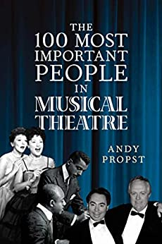 The 100 Most Important People in Musical Theatre by [Propst, Andy]