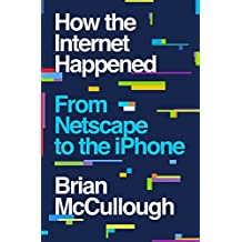 How the Internet Happened – From Netscape to the iPhone
