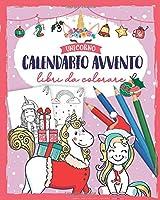 Calendario avvento libri da colorare unicorno: Libro da colorare con 24 disegni natalizi da colorare con unicorno - Libro da colorare Calendario dell'Avvento per ragazze e ragazzia - Libri bambini 4 anni