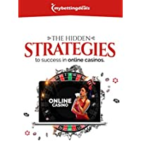 The Hidden Strategies to Success in Online Casinos (mybettingdeals.com Book 1) (English Edition)