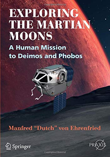 Download Exploring the Martian Moons: A Human Mission to Deimos and Phobos (Springer Praxis Books) 3319526995