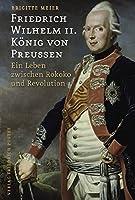 Friedrich Wilhelm II. Koenig von Preussen (1744-1797): Ein Leben zwischen Rokoko und Revolution