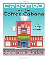 Creamed at the Coffee Cabana: A Cozy Mystery (Sweet Home Mystery Series) (Volume 1) [並行輸入品]