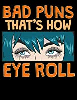 """Bad Puns That's How Eye Roll: Bad Puns That's How Eye Roll Blank Sketchbook to Draw and Paint (110 Empty Pages, 8.5"""" x 11"""")"""
