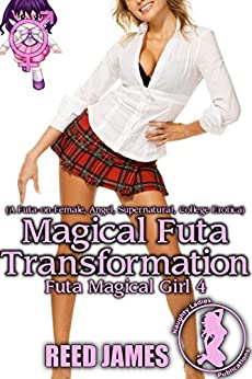 Magical Futa Transformation (Futa Magical Girl 4): (A Futa-on-Female, Angel, Supernatural, College Erotica) by [James, Reed]