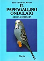 Il pappagallino ondulato. Guida completa
