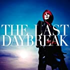THE LAST DAYBREAK(初回限定盤)(DVD付)()