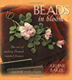 Beads in Bloom: The Art of Making French Beaded Flowers (Beadwork How-to Book)