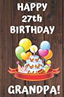 HAPPY 27th BIRTHDAY GRANDPA!: Happy 27th Birthday Card Journal / Notebook / Diary / Greetings / Appreciation Gift (6 x 9 - 110 Blank Lined Pages)