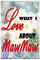 what i love about mawmaw: Color Fill In The Blank Love Books - Personalized Keepsake Notebook - Prompted Guide Memory Journal (Love Empowered Women)2020