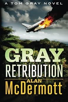 Gray Retribution (A Tom Gray Novel Book 4) by [McDermott, Alan]