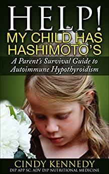Help! My Child Has Hashimoto's: A Parent's Survival Guide to Autoimmune Hypothyroidism by [Kennedy, Cindy]