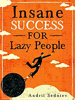 Insane Success for Lazy People: How to Fulfill Your Dreams and Make Life an Adventure by [Sedniev, Andrii]