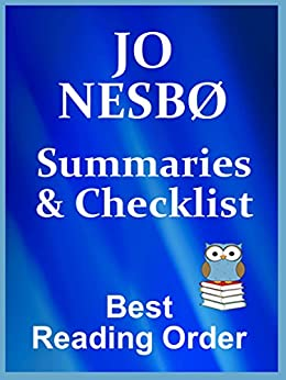 JO NESBO READING LIST WITH SUMMARIES FOR ALL BOOKS - SERIES NOVELS - HARRY HOLE, DOCTOR PROCTOR, BLOOD ON STONE, AND STANDALONE NOVELS: CHECKLIST INCLUDES ... NESBO'S WORKS (Best Reading Order Book 49) by [Reader, Avid]