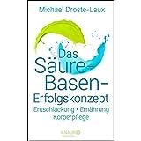 Das Saeure-Basen-Erfolgskonzept: Entschlackung - Ernaehrung - Koerperpflege