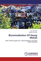 Bioremediation Of Heavy Metals: Role of Microorganisms in Bioremediation of Heavy Metal Pollution [並行輸入品]