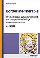 Borderline-Therapie: Psychodynamik, Behandlungstechnik und therapeutische Settings