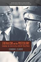 Liberalism and the Postcolony: Thinking the State in 20th-century Philippines (Kyoto-Cseas Series on Asian Studies)