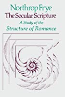 The Secular Scripture: A Study of the Structure of Romance (The Charles Eliot Norton Lectures) by Northrop Frye(1978-01-01)